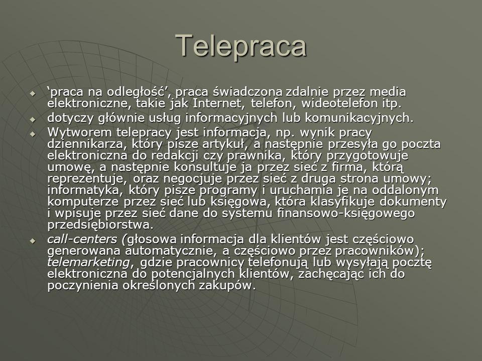 Telepraca 'praca na odległość', praca świadczona zdalnie przez media elektroniczne, takie jak Internet, telefon, wideotelefon itp.