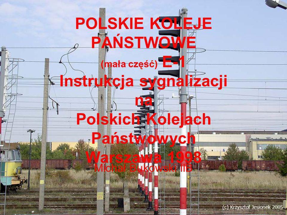 POLSKIE KOLEJE PAŃSTWOWE (mała część) E-1 Instrukcja sygnalizacji na Polskich Kolejach Państwowych Warszawa 1998