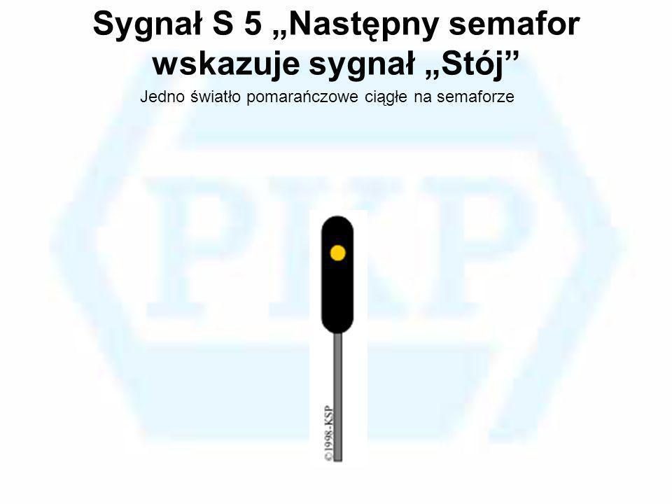 """Sygnał S 5 """"Następny semafor wskazuje sygnał """"Stój"""