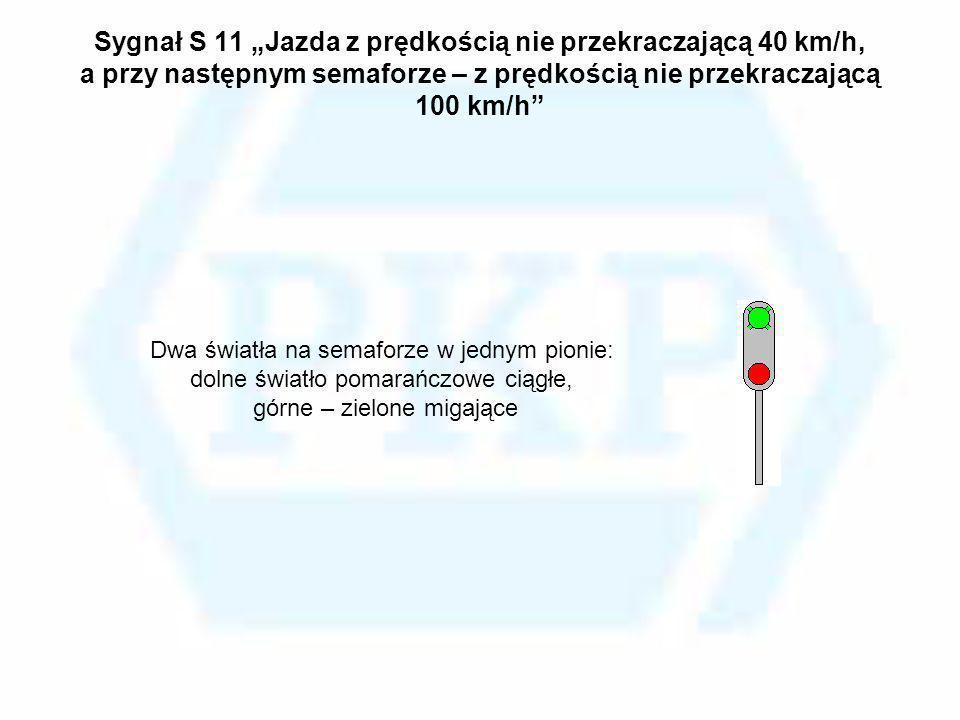 """Sygnał S 11 """"Jazda z prędkością nie przekraczającą 40 km/h, a przy następnym semaforze – z prędkością nie przekraczającą 100 km/h"""