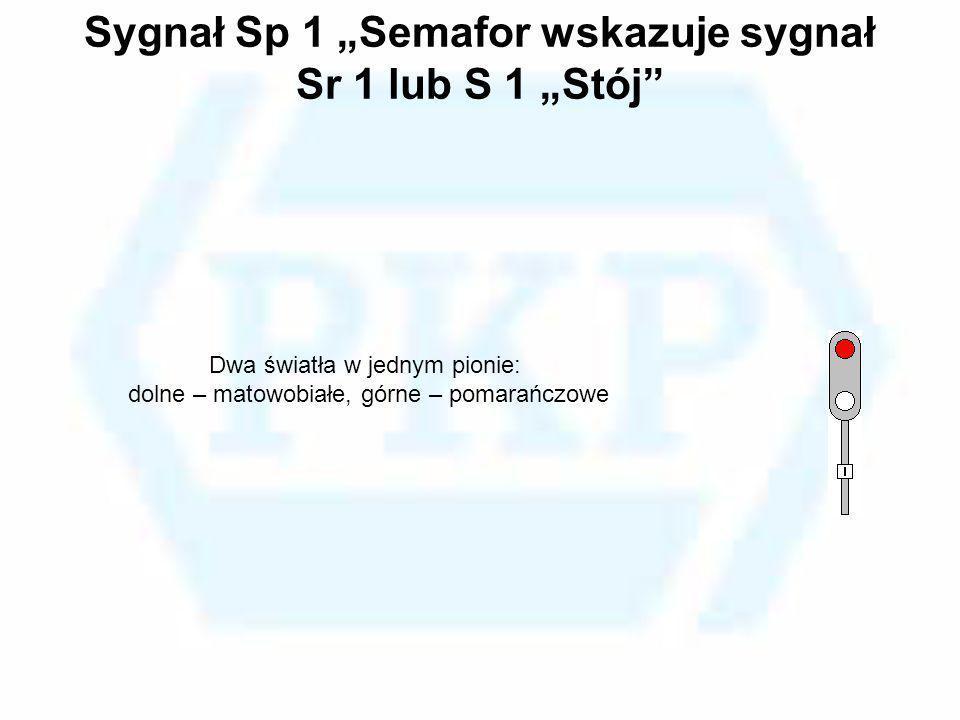 """Sygnał Sp 1 """"Semafor wskazuje sygnał Sr 1 lub S 1 """"Stój"""