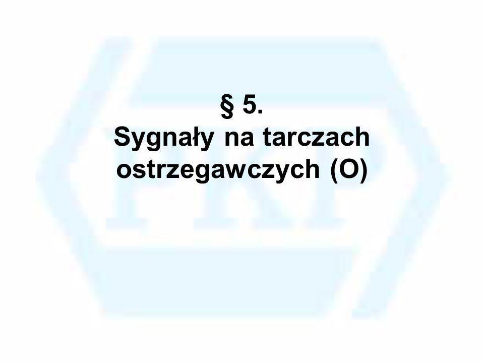 § 5. Sygnały na tarczach ostrzegawczych (O)