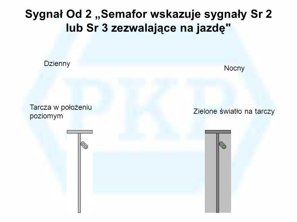 """Sygnał Od 2 """"Semafor wskazuje sygnały Sr 2 lub Sr 3 zezwalające na jazdę"""