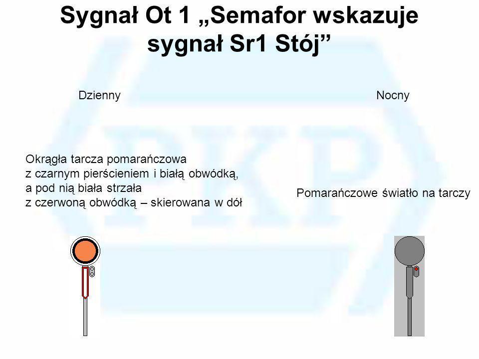 """Sygnał Ot 1 """"Semafor wskazuje sygnał Sr1 Stój"""