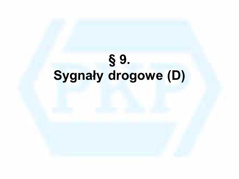 § 9. Sygnały drogowe (D)