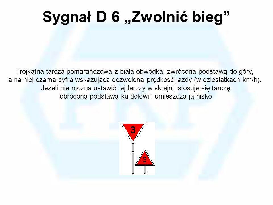 """Sygnał D 6 """"Zwolnić bieg"""