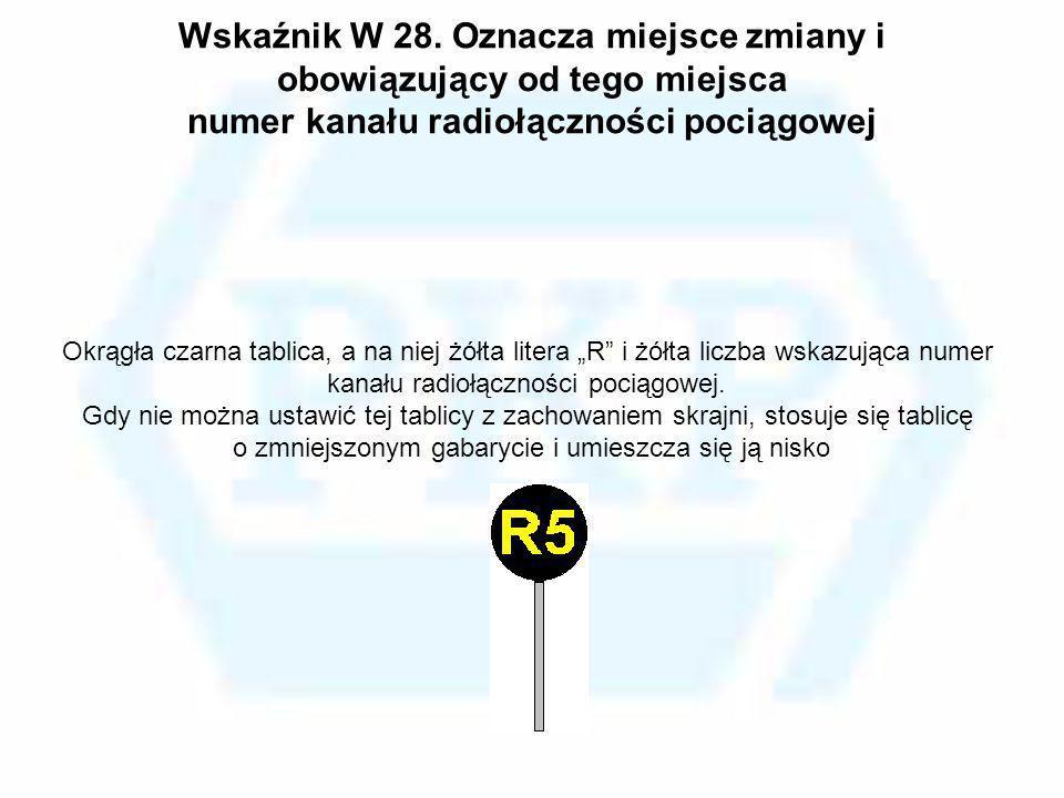 Wskaźnik W 28. Oznacza miejsce zmiany i obowiązujący od tego miejsca numer kanału radiołączności pociągowej