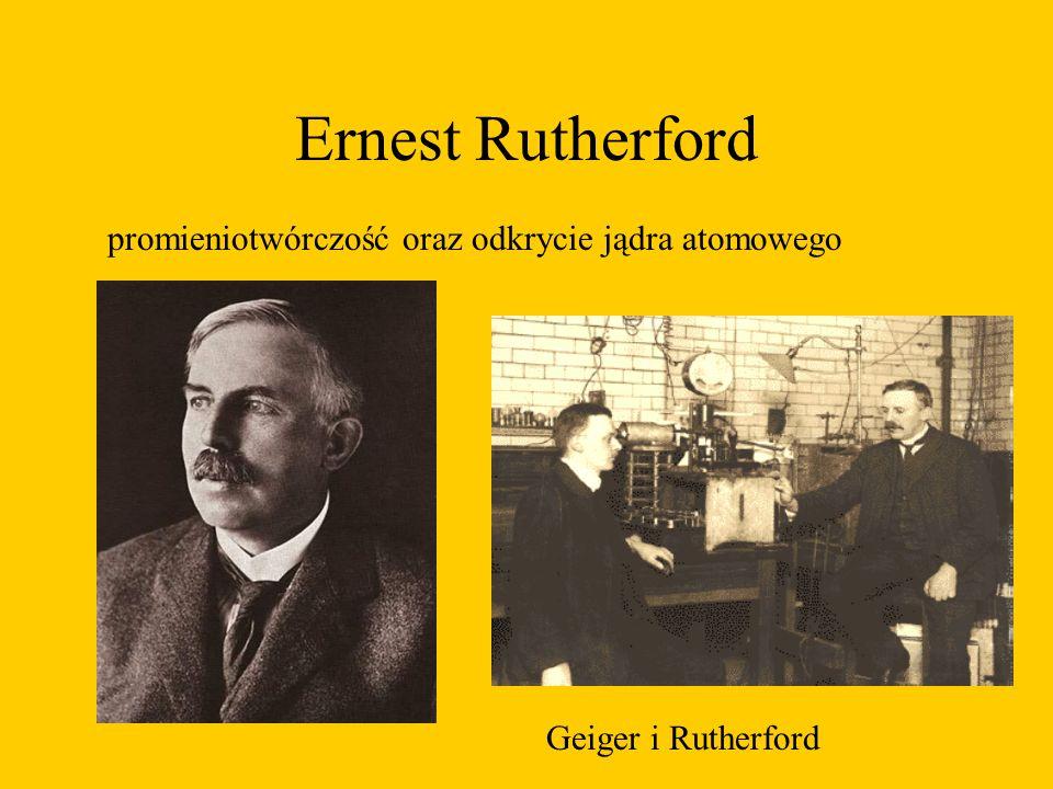 Ernest Rutherford promieniotwórczość oraz odkrycie jądra atomowego