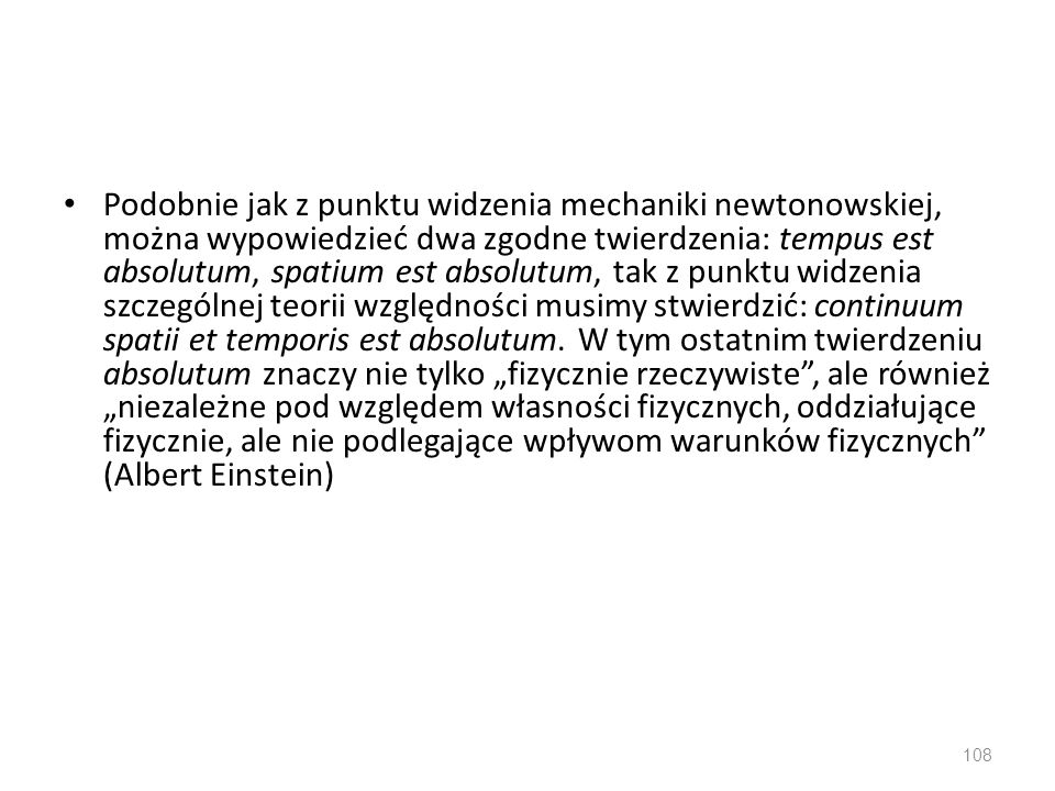 Podobnie jak z punktu widzenia mechaniki newtonowskiej, można wypowiedzieć dwa zgodne twierdzenia: tempus est absolutum, spatium est absolutum, tak z punktu widzenia szczególnej teorii względności musimy stwierdzić: continuum spatii et temporis est absolutum.