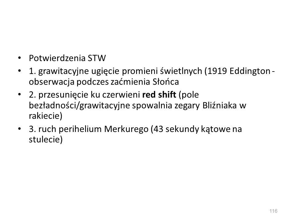 Potwierdzenia STW 1. grawitacyjne ugięcie promieni świetlnych (1919 Eddington - obserwacja podczes zaćmienia Słońca.