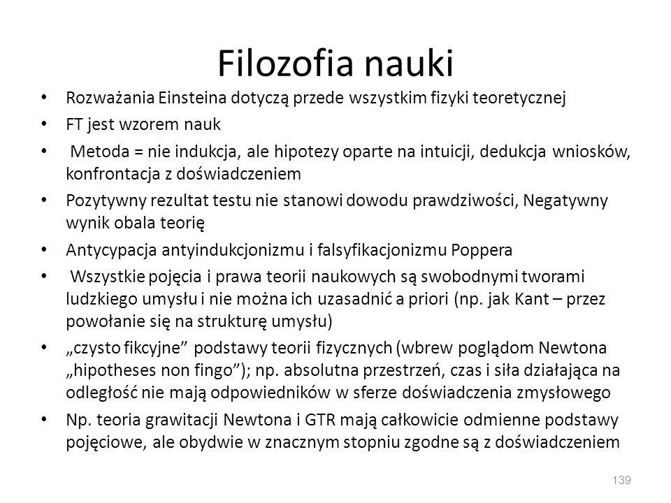 Filozofia nauki Rozważania Einsteina dotyczą przede wszystkim fizyki teoretycznej. FT jest wzorem nauk.
