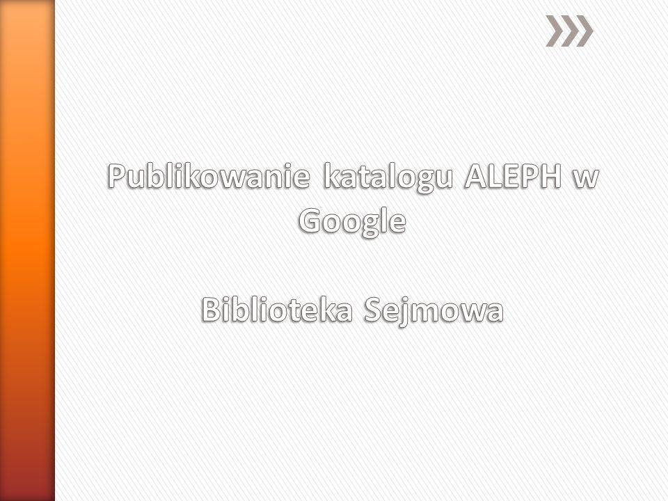 Publikowanie katalogu ALEPH w Google Biblioteka Sejmowa