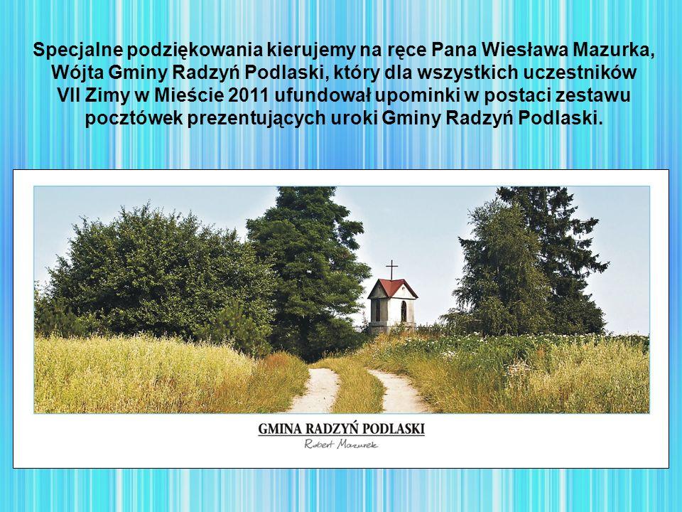 Specjalne podziękowania kierujemy na ręce Pana Wiesława Mazurka, Wójta Gminy Radzyń Podlaski, który dla wszystkich uczestników