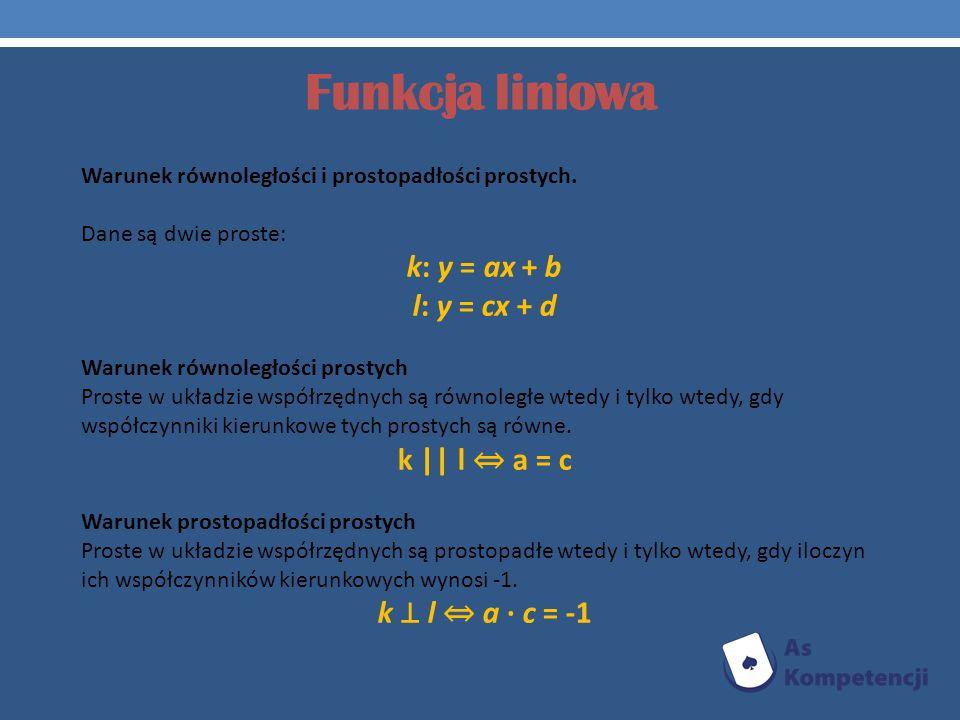 Funkcja liniowa k: y = ax + b l: y = cx + d k || l ⇔ a = c