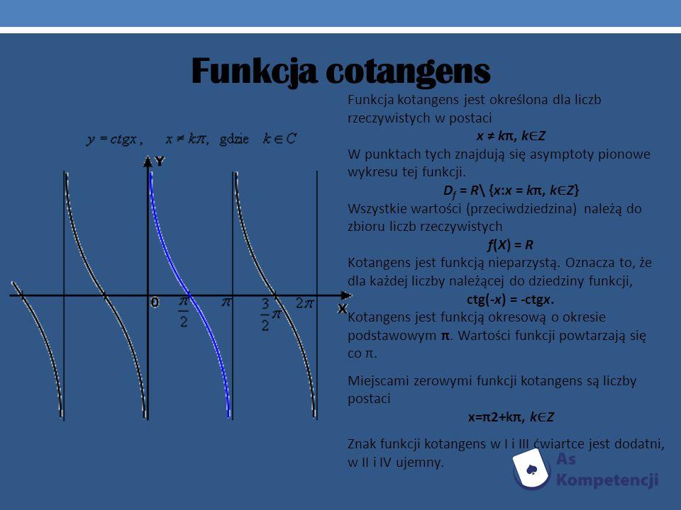 Funkcja cotangens Funkcja kotangens jest określona dla liczb rzeczywistych w postaci. x ≠ kπ, k∈Z.