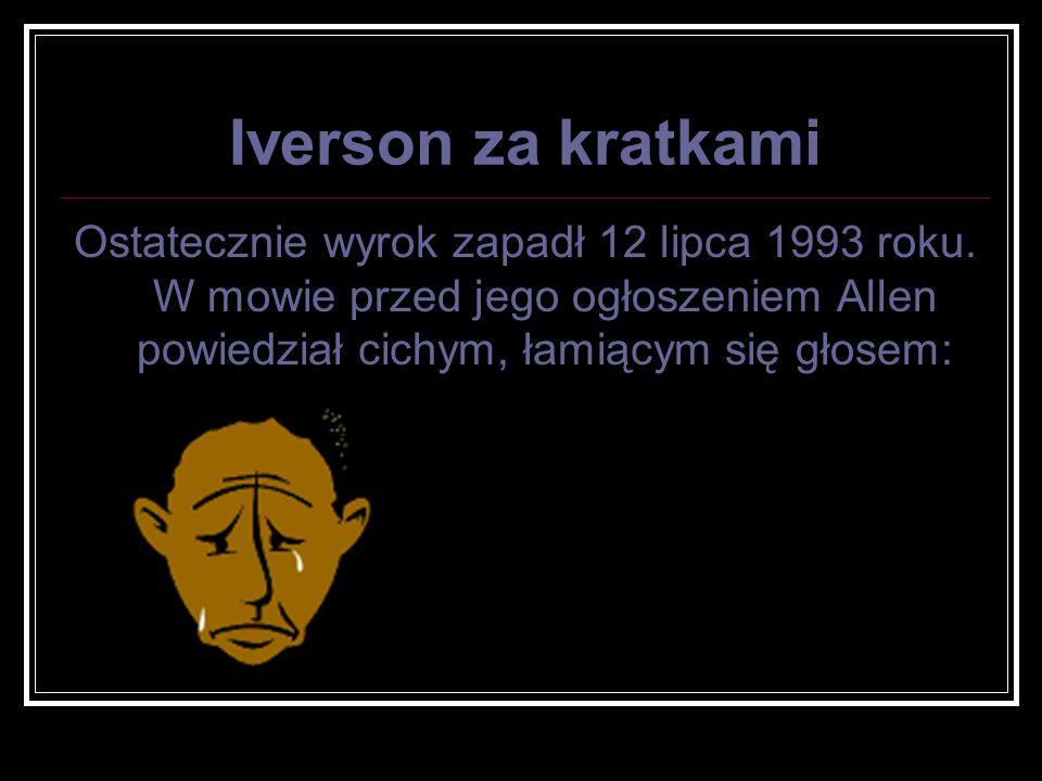 Iverson za kratkami Ostatecznie wyrok zapadł 12 lipca 1993 roku.