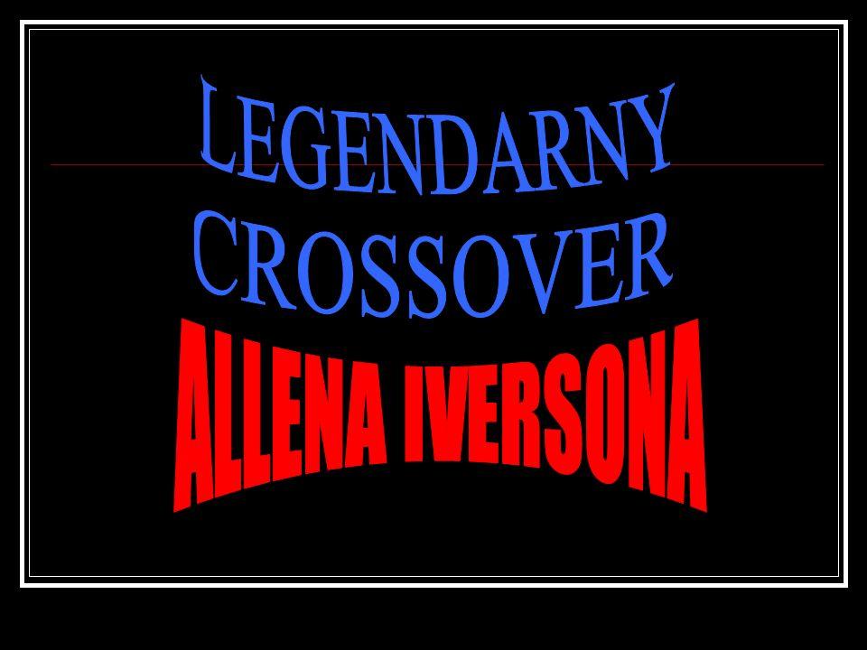 LEGENDARNY CROSSOVER ALLENA IVERSONA