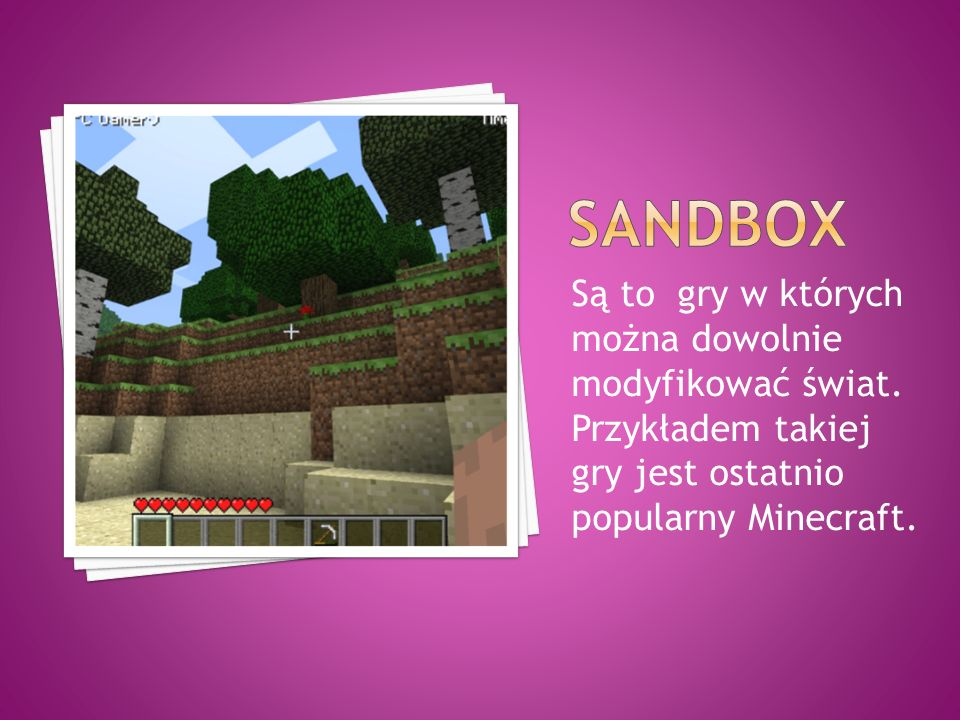 Sandbox Są to gry w których można dowolnie modyfikować świat.