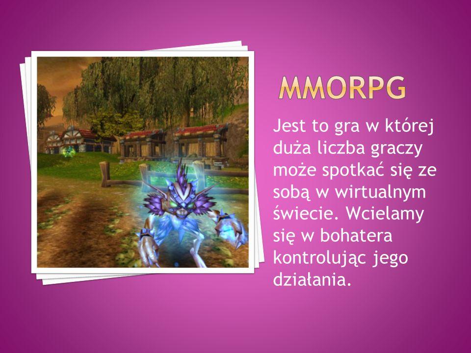 MMorpg Jest to gra w której duża liczba graczy może spotkać się ze sobą w wirtualnym świecie.
