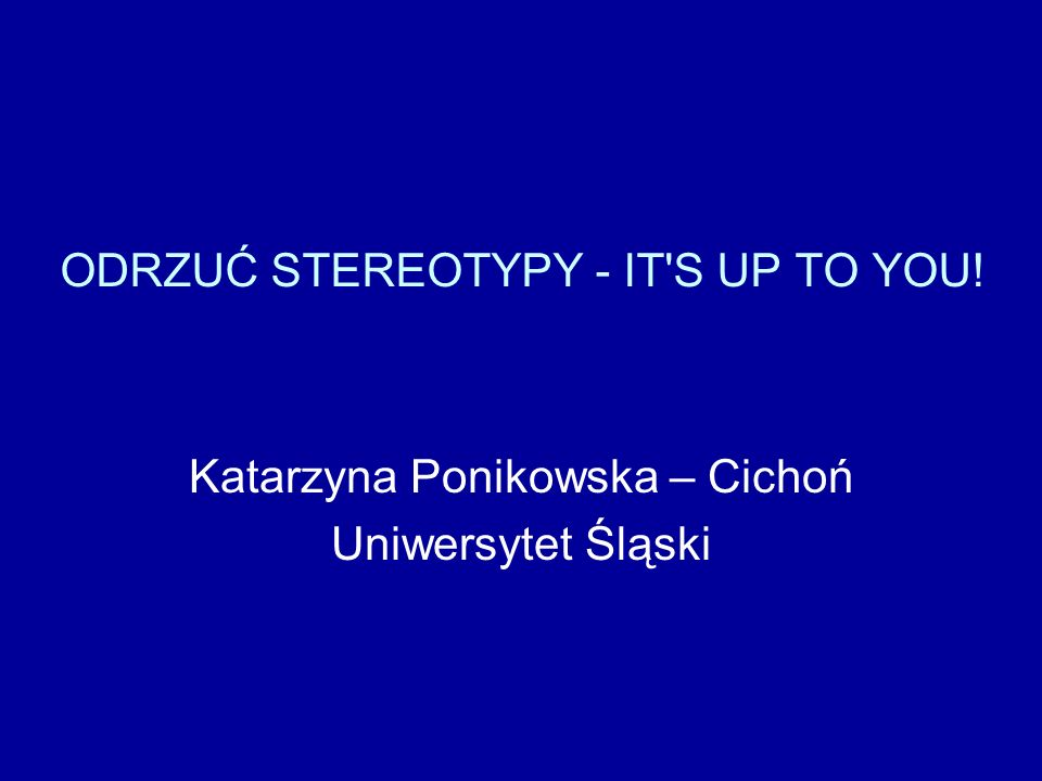 ODRZUĆ STEREOTYPY - IT S UP TO YOU!