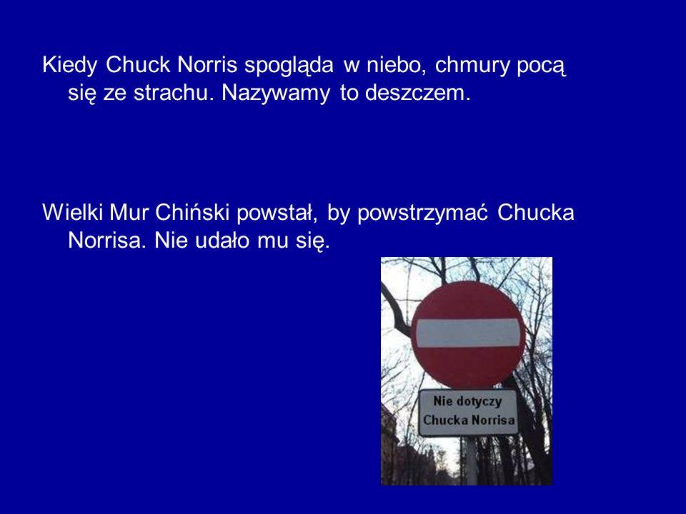 Kiedy Chuck Norris spogląda w niebo, chmury pocą się ze strachu