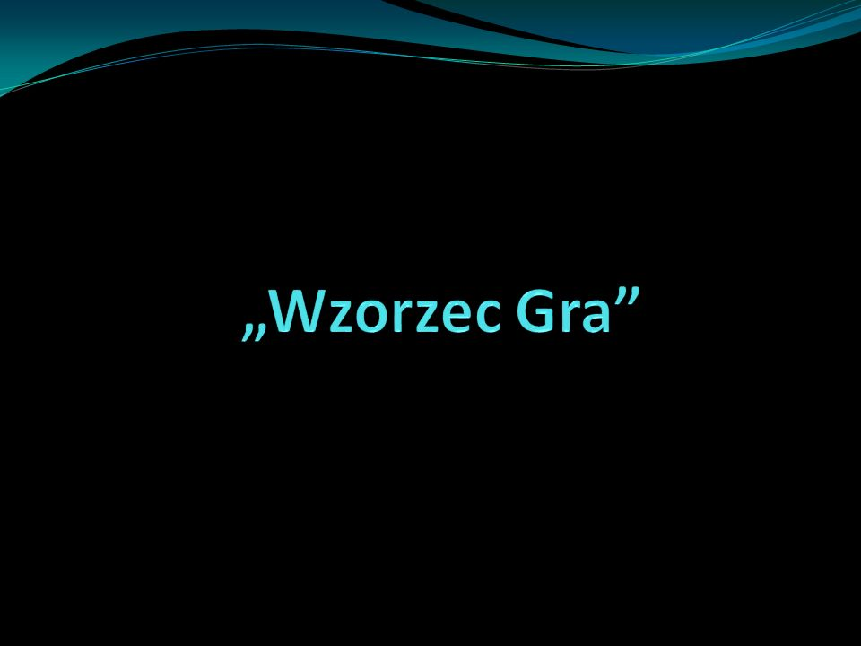 """""""Wzorzec Gra"""