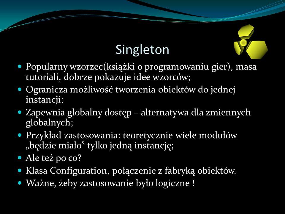 Singleton Popularny wzorzec(książki o programowaniu gier), masa tutoriali, dobrze pokazuje idee wzorców;