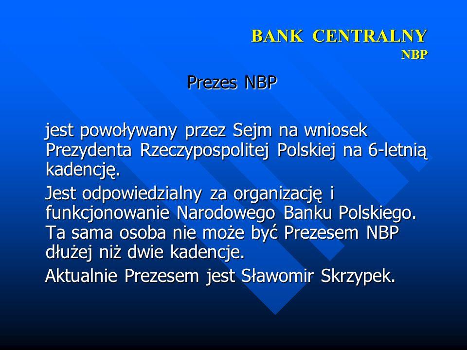 BANK CENTRALNY NBPPrezes NBP. jest powoływany przez Sejm na wniosek Prezydenta Rzeczypospolitej Polskiej na 6-letnią kadencję.