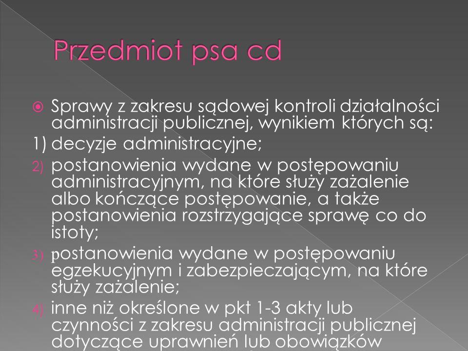 Przedmiot psa cd Sprawy z zakresu sądowej kontroli działalności administracji publicznej, wynikiem których są: