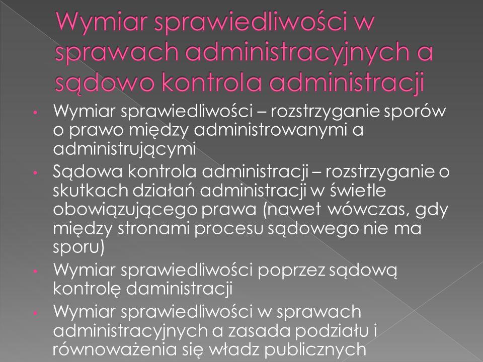 Wymiar sprawiedliwości w sprawach administracyjnych a sądowo kontrola administracji