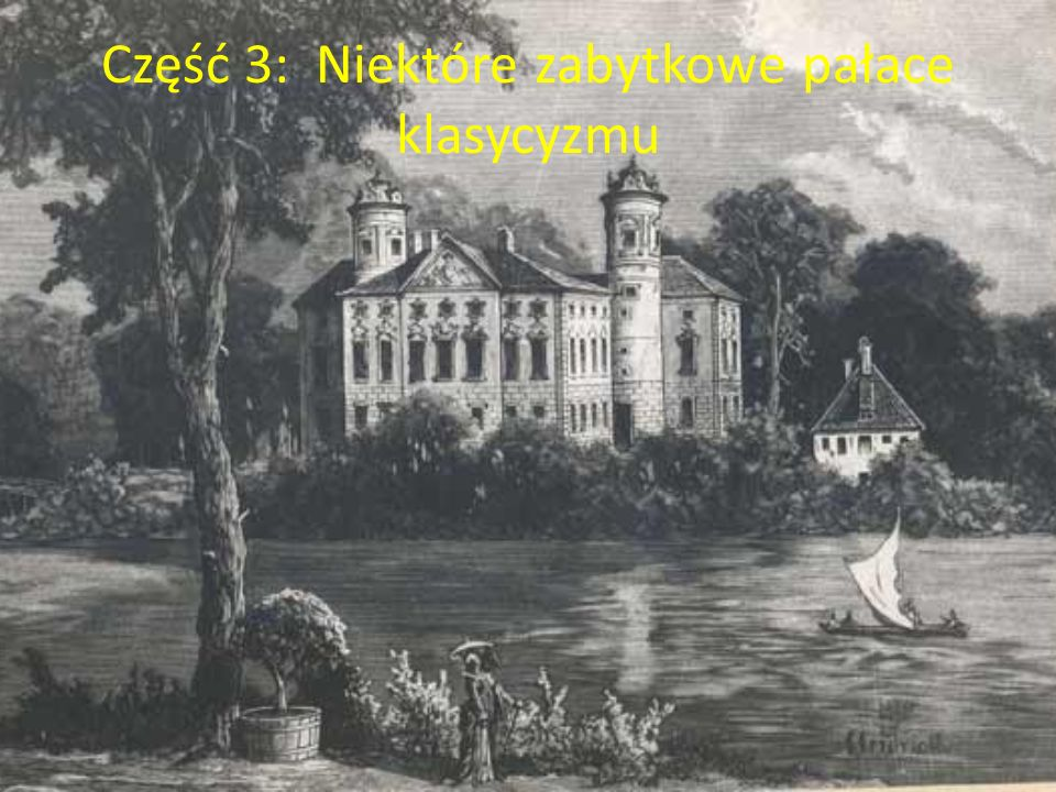 Część 3: Niektóre zabytkowe pałace klasycyzmu