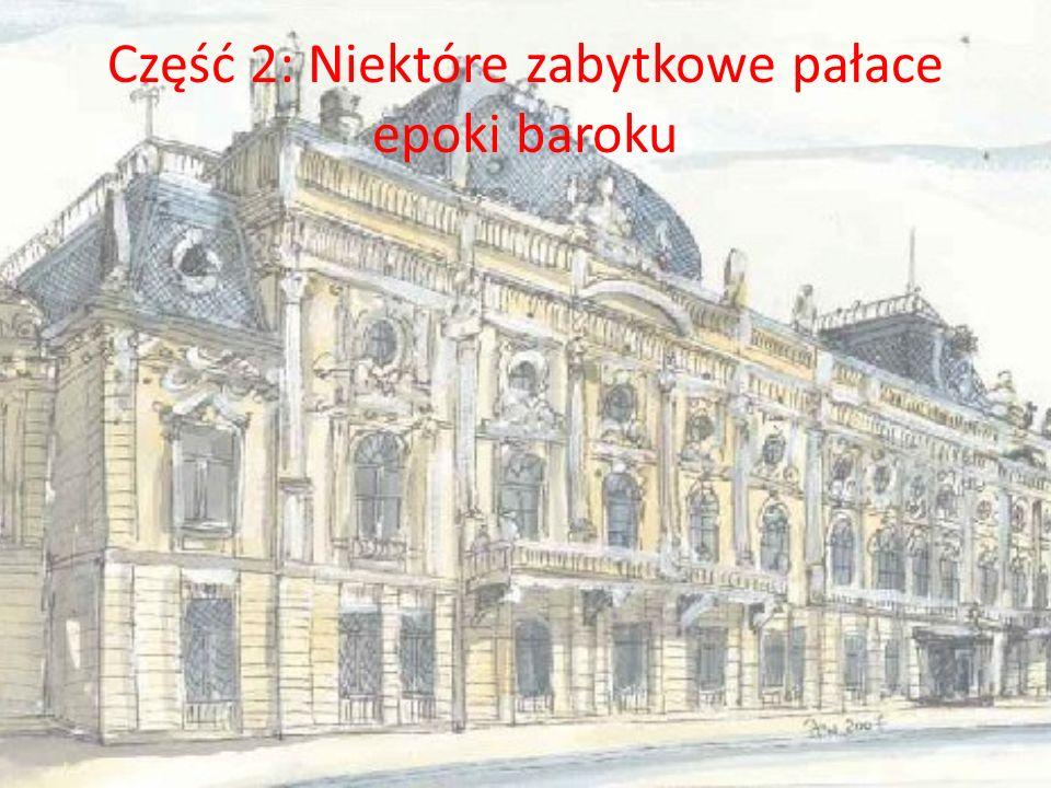 Część 2: Niektóre zabytkowe pałace epoki baroku