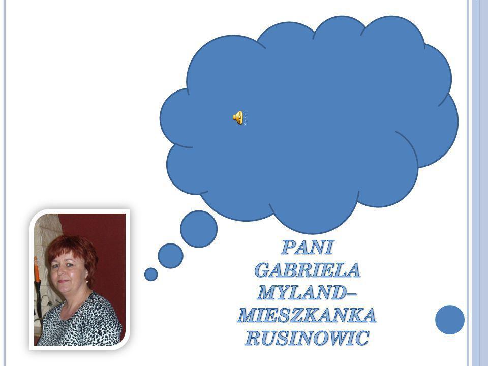 PANI GABRIELA MYLAND– MIESZKANKA RUSINOWIC
