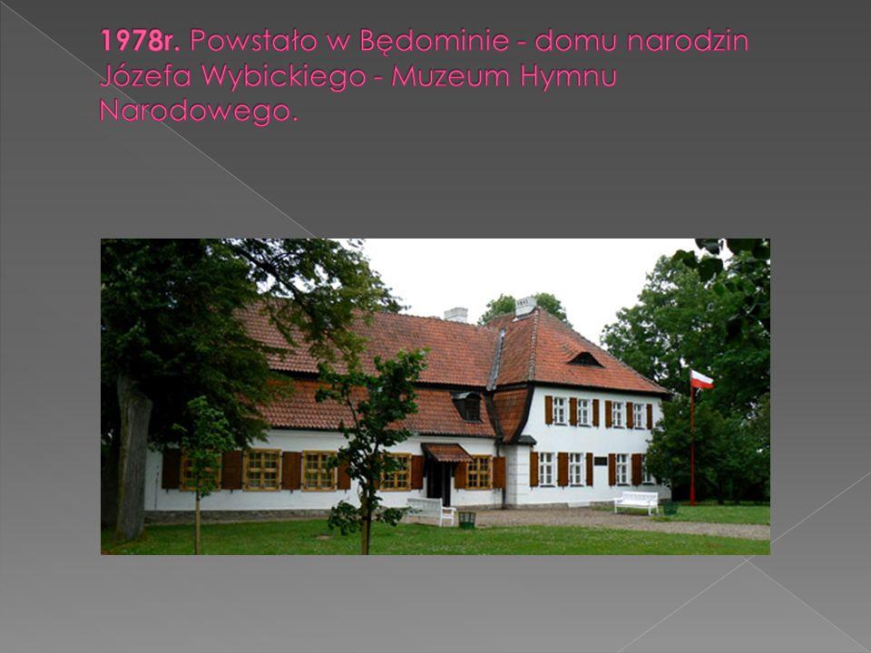 1978r. Powstało w Będominie - domu narodzin Józefa Wybickiego - Muzeum Hymnu Narodowego.