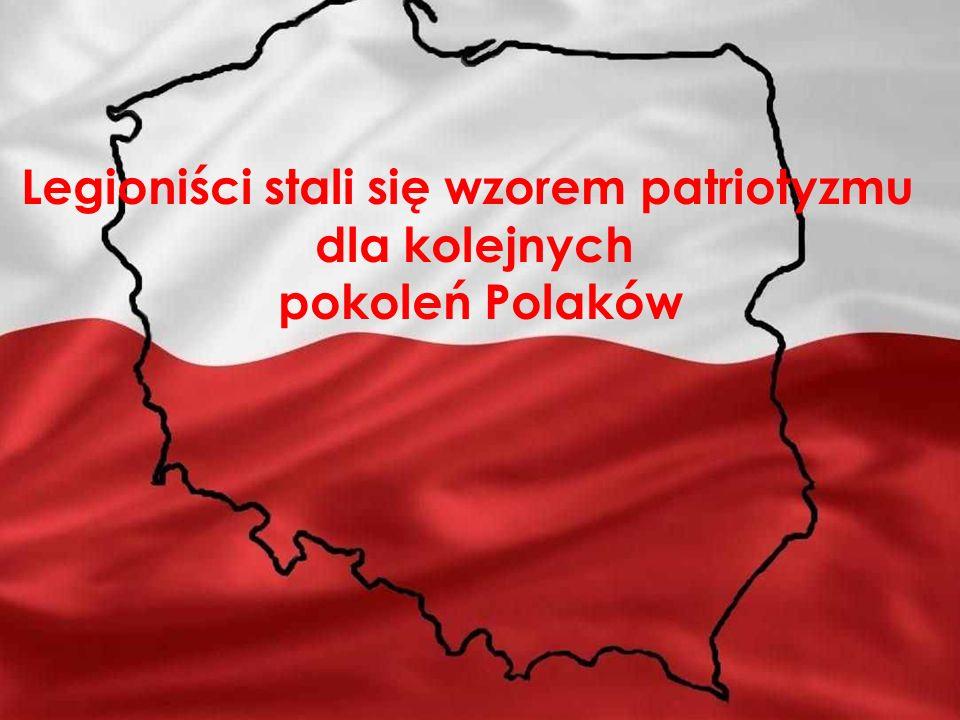 Legioniści stali się wzorem patriotyzmu dla kolejnych pokoleń Polaków