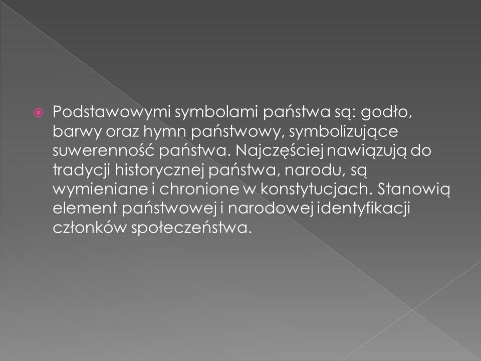 Podstawowymi symbolami państwa są: godło, barwy oraz hymn państwowy, symbolizujące suwerenność państwa.