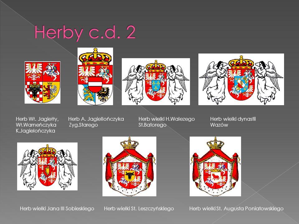 Herby c.d. 2 Herb Wł. Jagiełły, Herb A. Jagiellończyka Herb wielki H.Walezego Herb wielki dynastii.