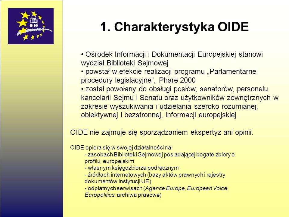 1. Charakterystyka OIDE • Ośrodek Informacji i Dokumentacji Europejskiej stanowi wydział Biblioteki Sejmowej.