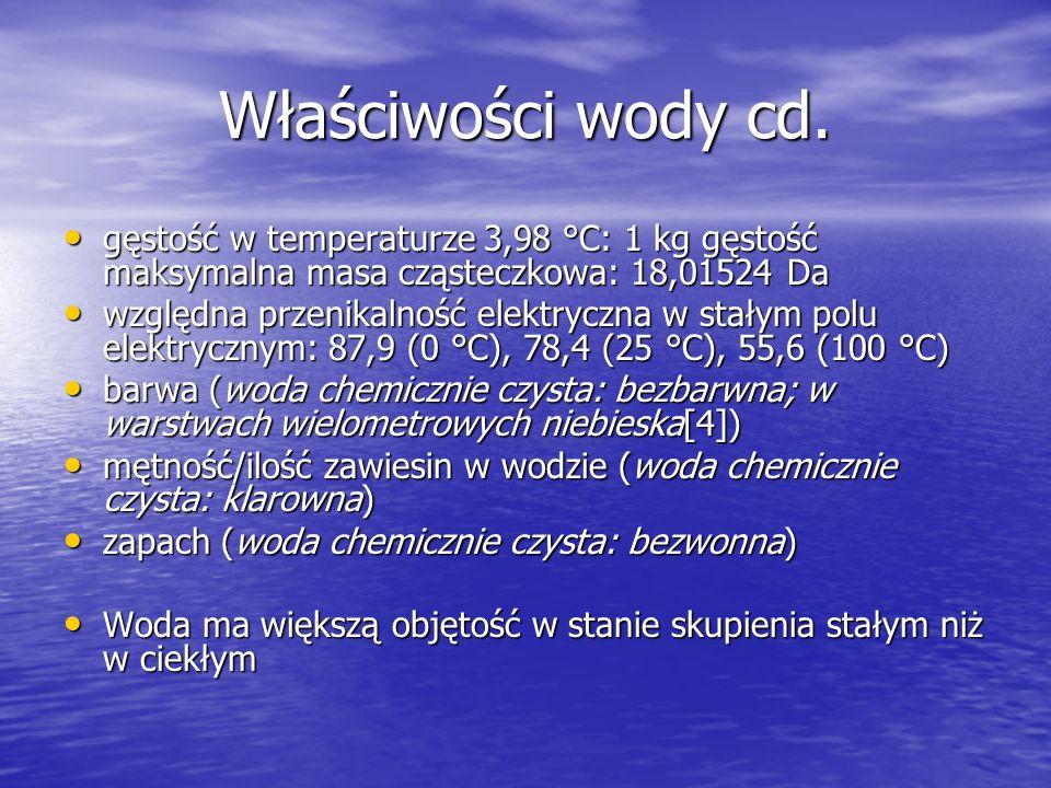 Właściwości wody cd. gęstość w temperaturze 3,98 °C: 1 kg gęstość maksymalna masa cząsteczkowa: 18,01524 Da.