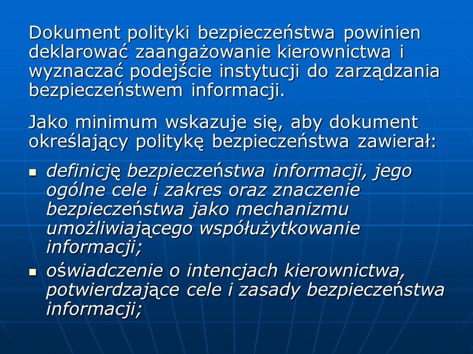 Dokument polityki bezpieczeństwa powinien deklarować zaangażowanie kierownictwa i wyznaczać podejście instytucji do zarządzania bezpieczeństwem informacji.