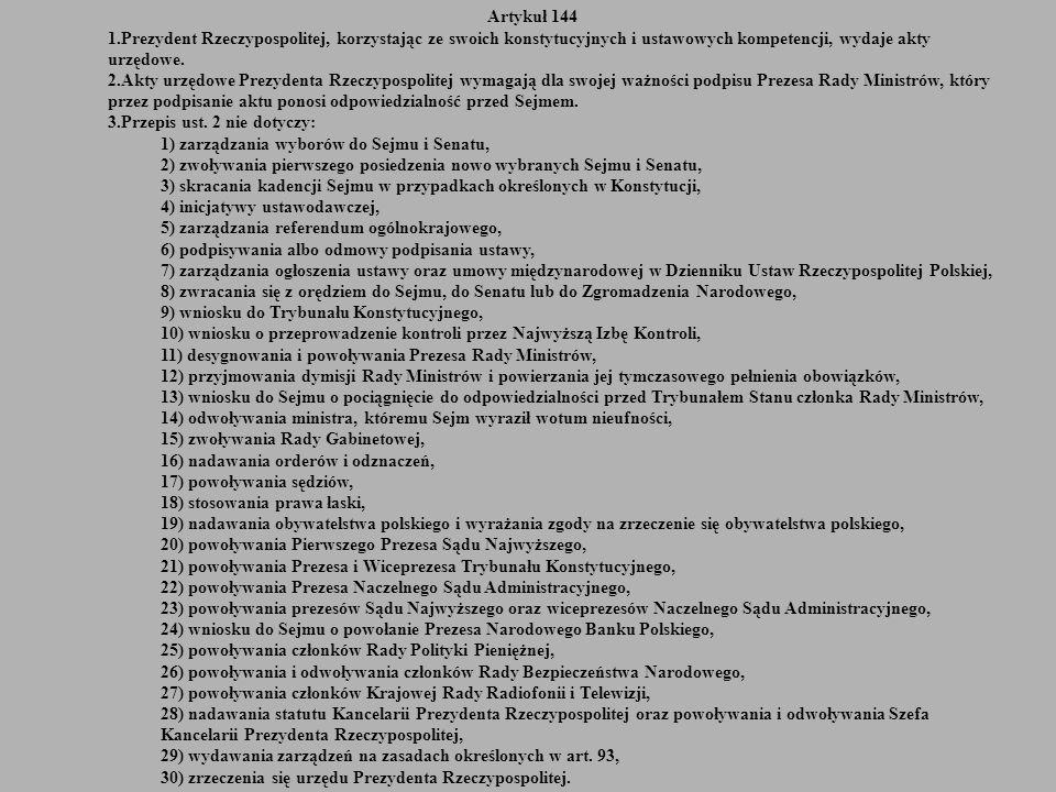Artykuł 144 Prezydent Rzeczypospolitej, korzystając ze swoich konstytucyjnych i ustawowych kompetencji, wydaje akty urzędowe.
