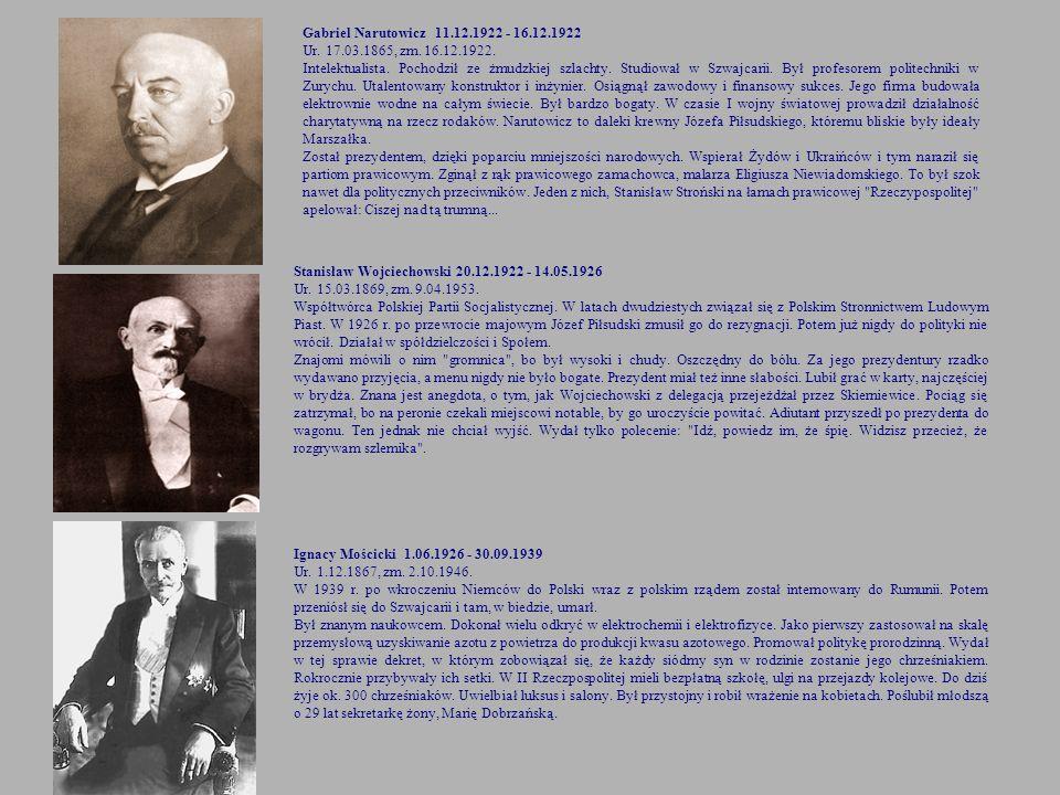 Gabriel Narutowicz 11.12.1922 - 16.12.1922 Ur. 17.03.1865, zm. 16.12.1922.