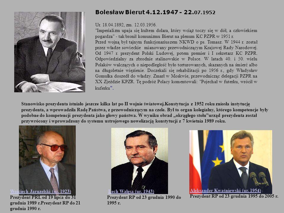 Bolesław Bierut 4.12.1947 - 22.07.1952 Ur. 18.04.1892, zm. 12.03.1956.