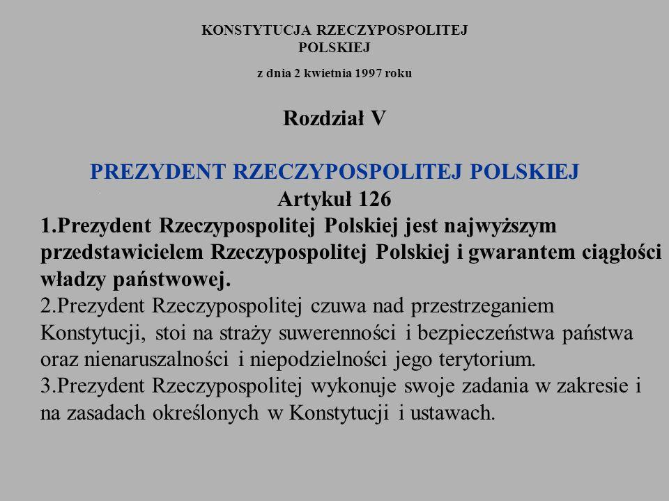 Rozdział V PREZYDENT RZECZYPOSPOLITEJ POLSKIEJ Artykuł 126