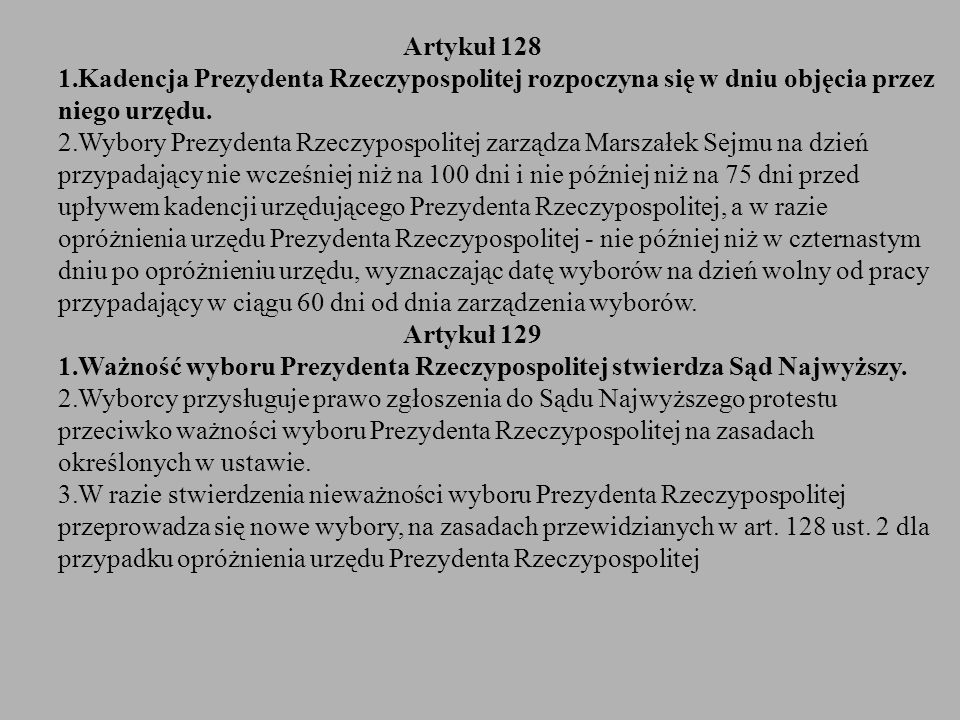 Artykuł 128 Kadencja Prezydenta Rzeczypospolitej rozpoczyna się w dniu objęcia przez niego urzędu.