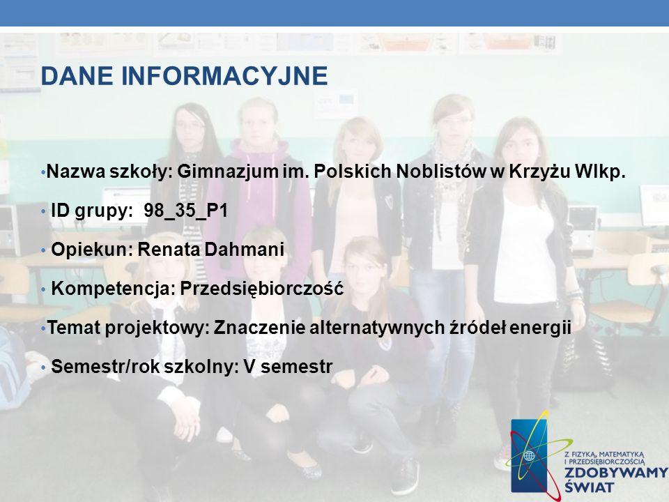 DANE INFORMACYJNE Nazwa szkoły: Gimnazjum im. Polskich Noblistów w Krzyżu Wlkp. ID grupy: 98_35_P1.