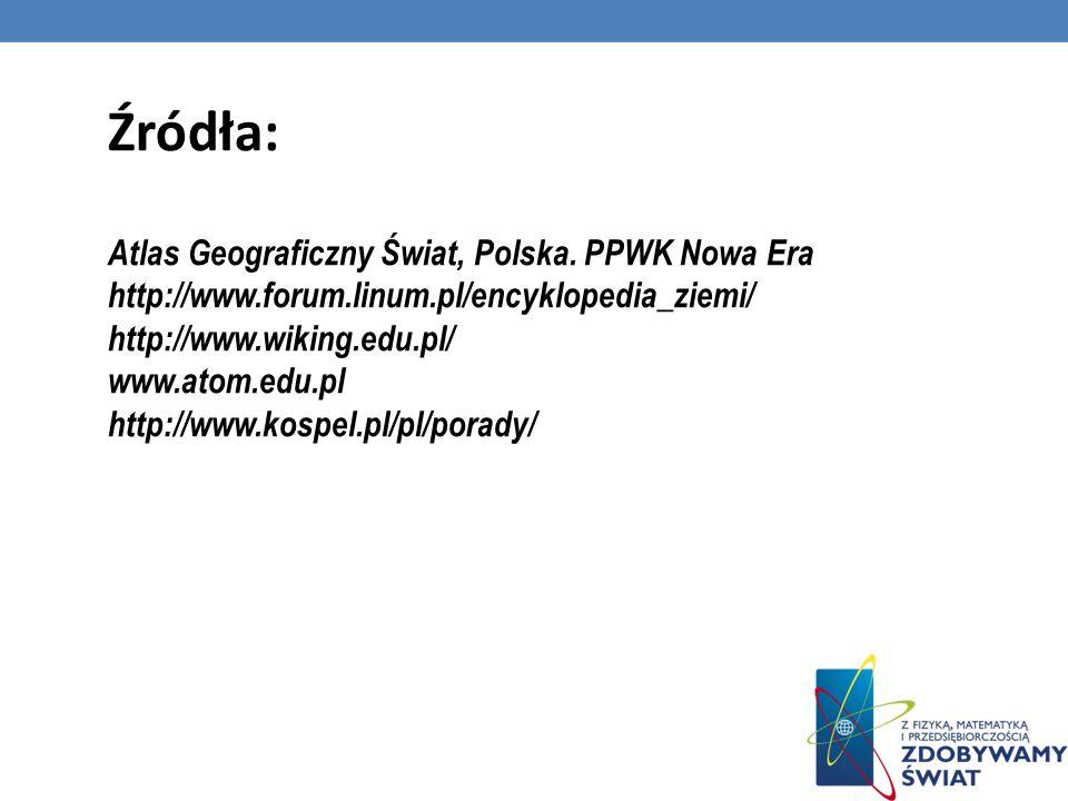 Źródła: Atlas Geograficzny Świat, Polska. PPWK Nowa Era