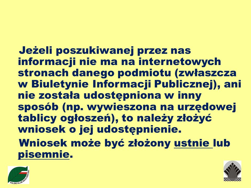 Jeżeli poszukiwanej przez nas informacji nie ma na internetowych stronach danego podmiotu (zwłaszcza w Biuletynie Informacji Publicznej), ani nie została udostępniona w inny sposób (np.