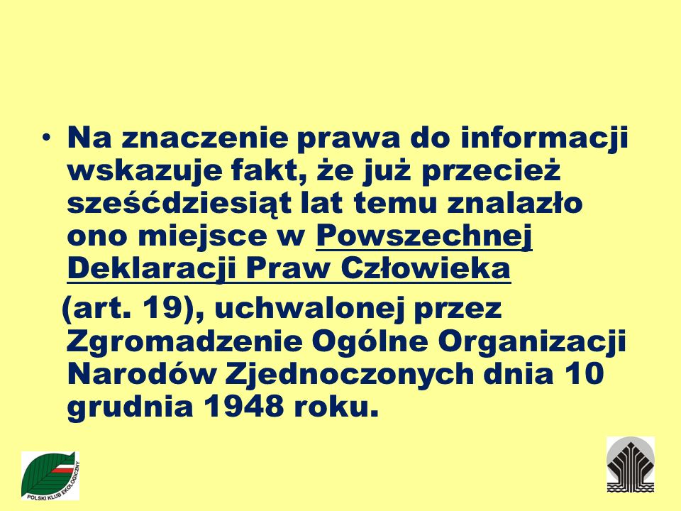 Na znaczenie prawa do informacji wskazuje fakt, że już przecież sześćdziesiąt lat temu znalazło ono miejsce w Powszechnej Deklaracji Praw Człowieka