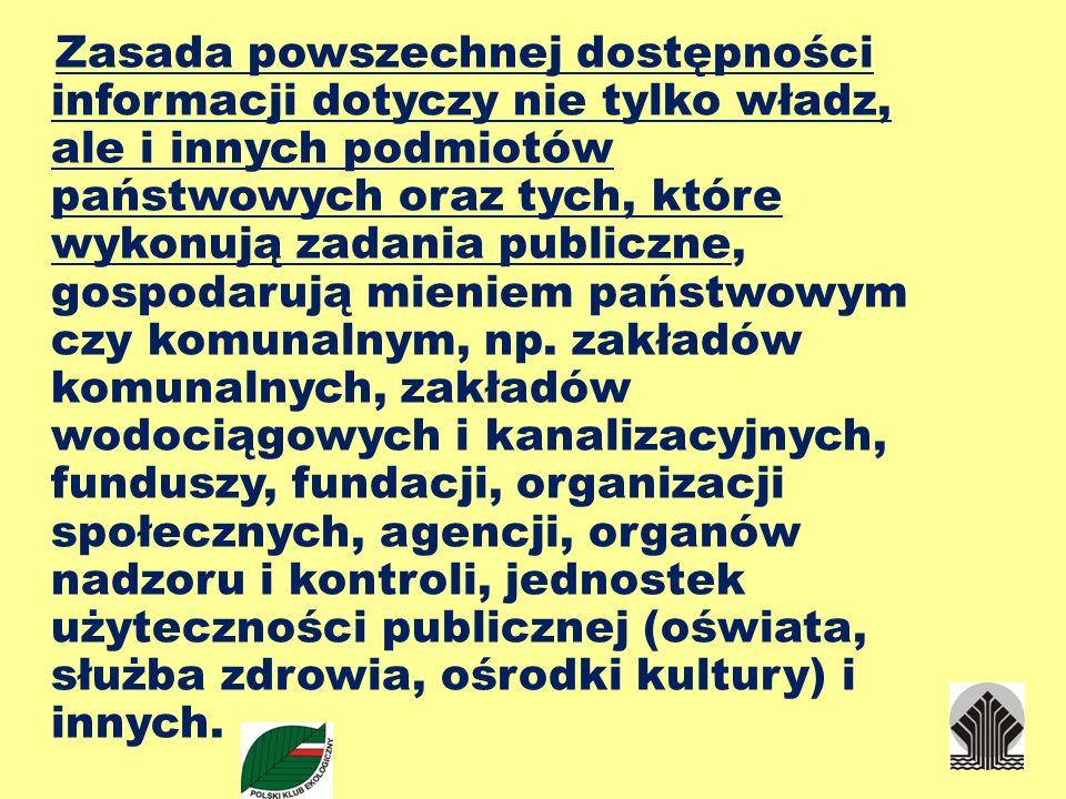 Zasada powszechnej dostępności informacji dotyczy nie tylko władz, ale i innych podmiotów państwowych oraz tych, które wykonują zadania publiczne, gospodarują mieniem państwowym czy komunalnym, np.